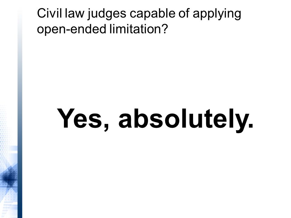 Yes, absolutely. Civil law judges capable of applying open-ended limitation?