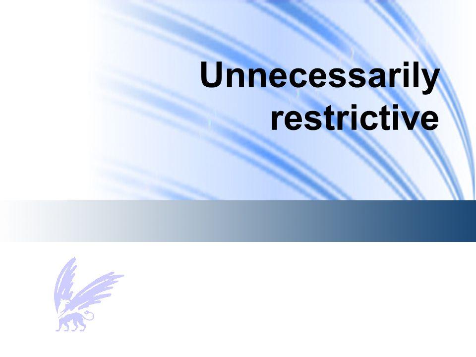 Unnecessarily restrictive
