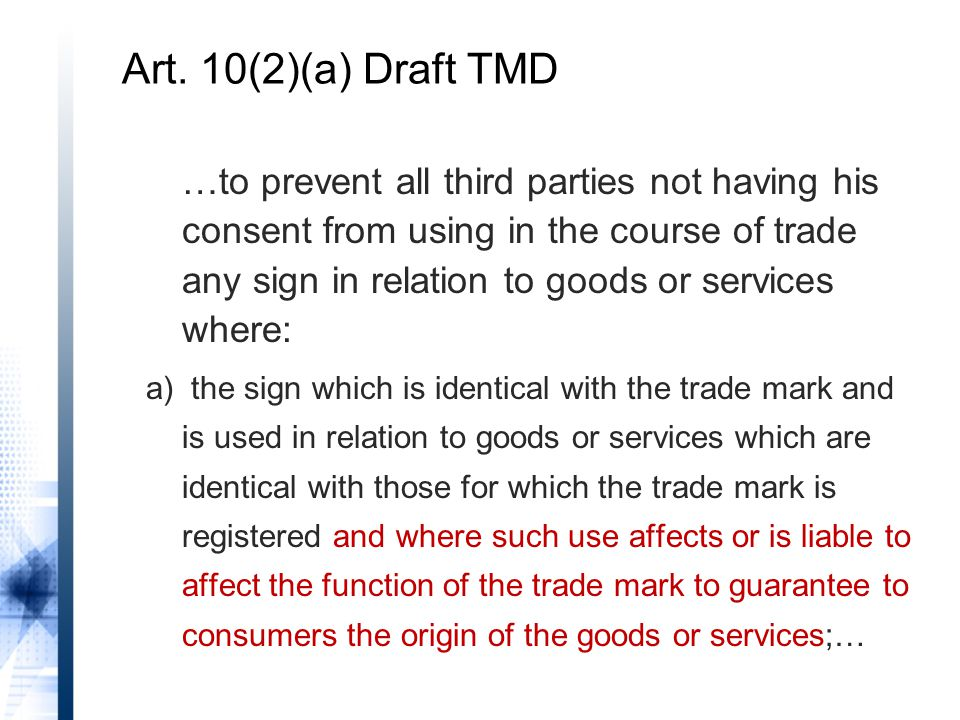 Art. 10(2)(a) Draft TMD …to prevent all third parties not having his consent from using in the course of trade any sign in relation to goods or servic