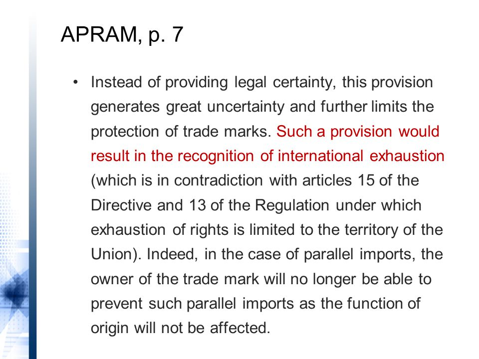 APRAM, p. 7 Instead of providing legal certainty, this provision generates great uncertainty and further limits the protection of trade marks. Such a