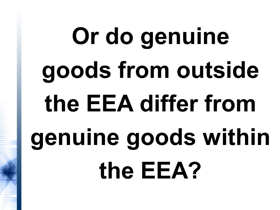 Or do genuine goods from outside the EEA differ from genuine goods within the EEA?