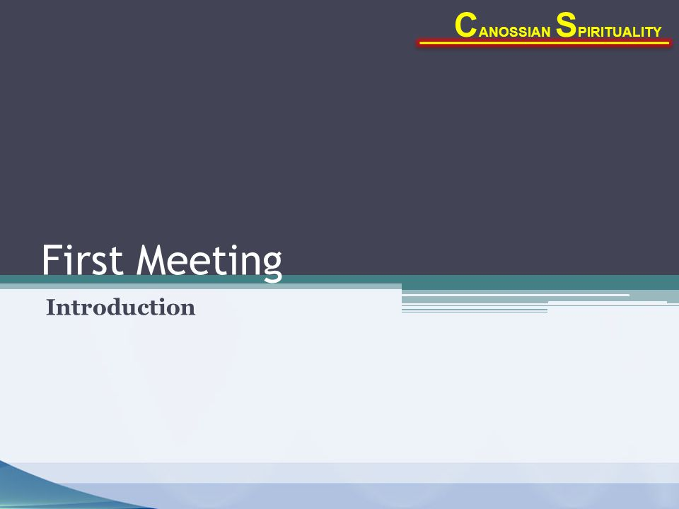 First Meeting Introduction C ANOSSIAN S PIRITUALITY