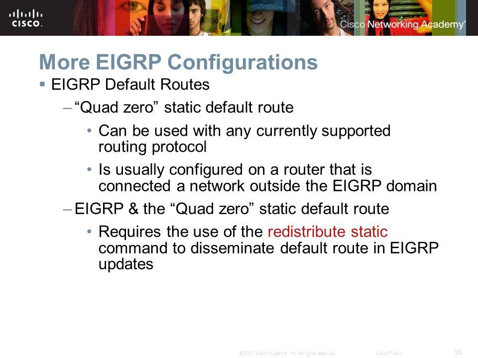 "55 © 2007 Cisco Systems, Inc. All rights reserved.Cisco Public More EIGRP Configurations  EIGRP Default Routes –""Quad zero"" static default route Can"