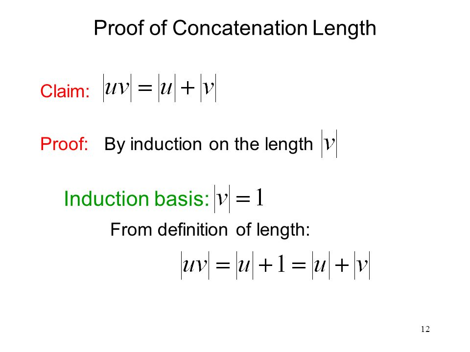 12 Proof of Concatenation Length Claim: Proof: By induction on the length Induction basis: From definition of length: