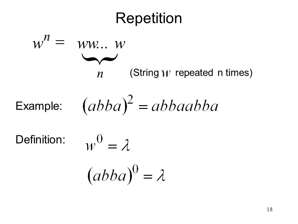 18 Repetition Example: Definition: n n    } (String repeated n times)