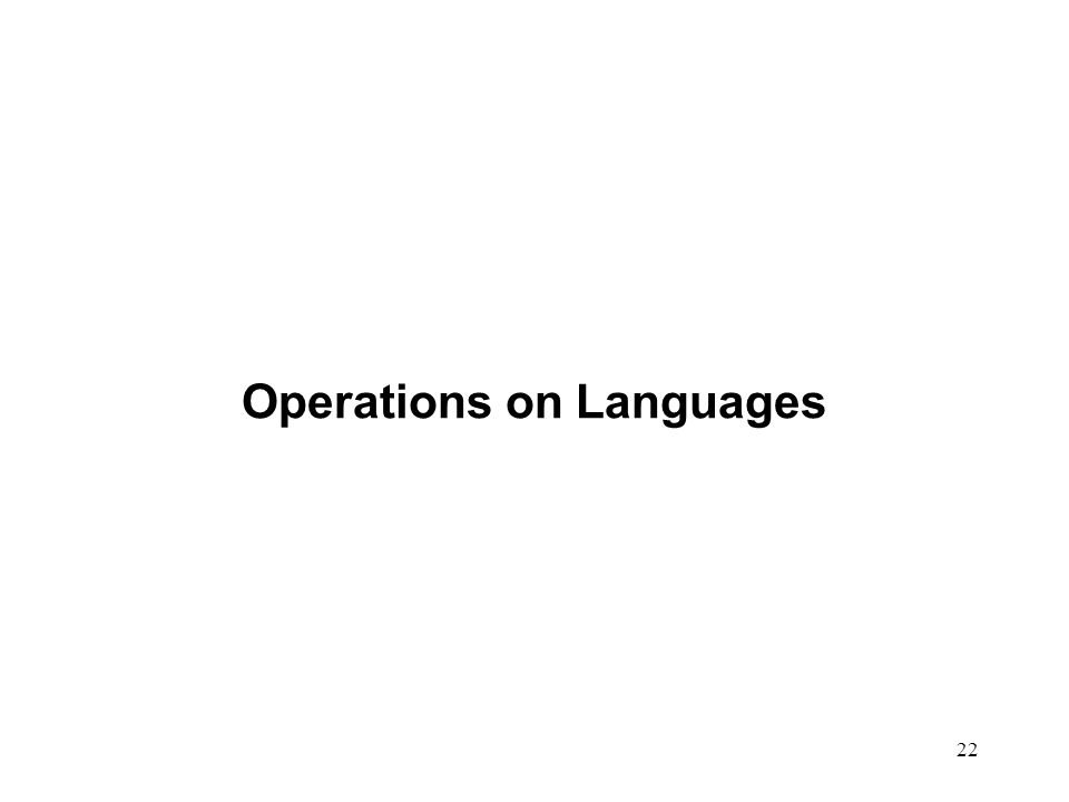 22 Operations on Languages