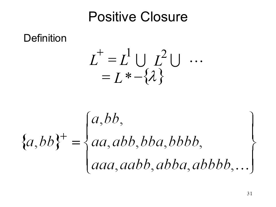 31 Positive Closure Definition   *L    2 1 L LL 