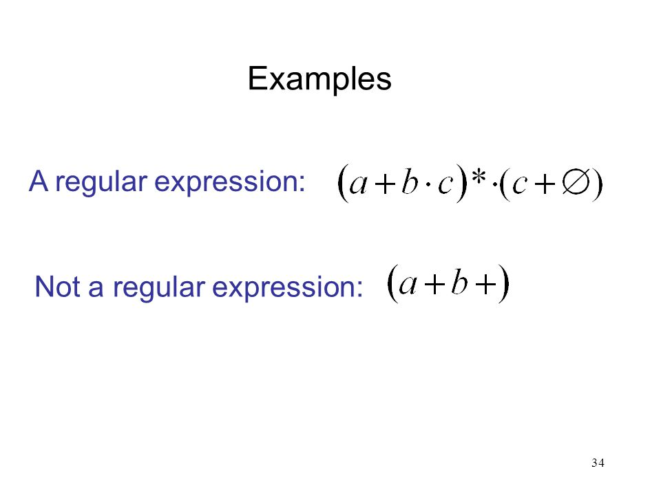 34 Examples A regular expression: Not a regular expression: