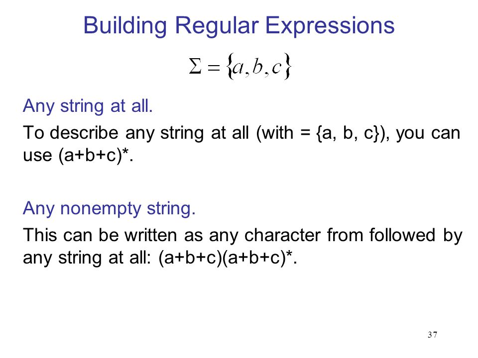37 Any string at all. To describe any string at all (with = {a, b, c}), you can use (a+b+c)*.