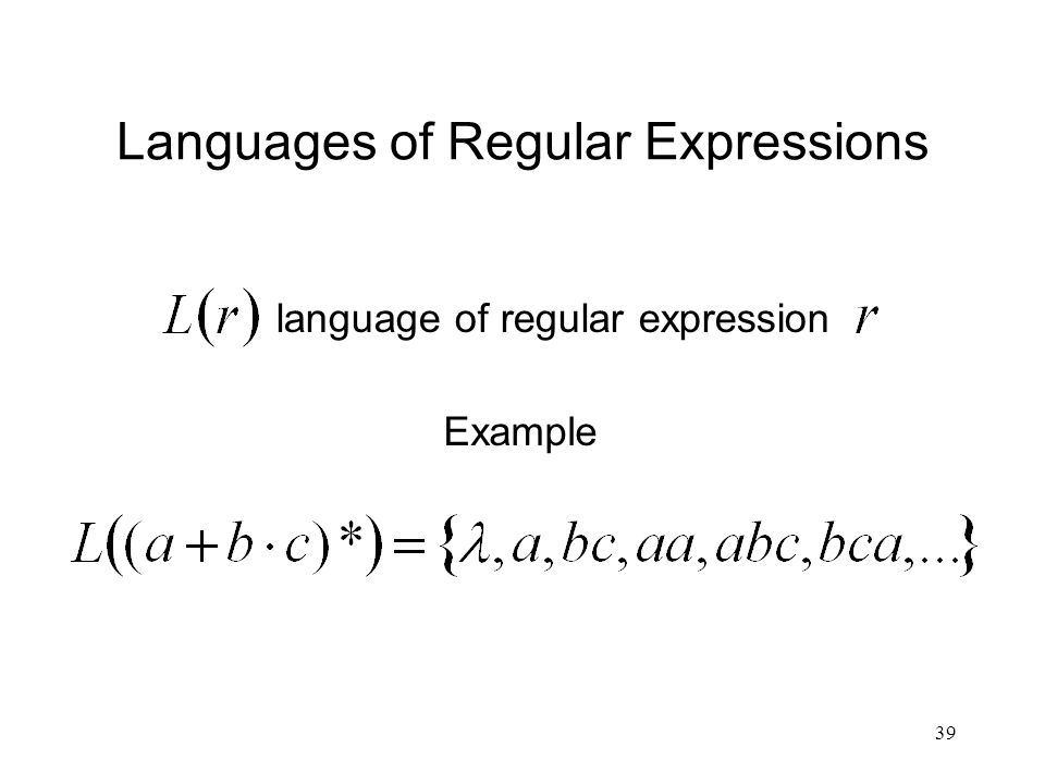 39 Languages of Regular Expressions Example language of regular expression