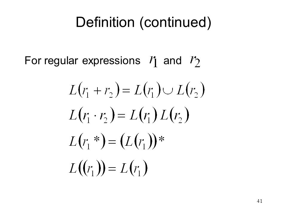 41 Definition (continued) For regular expressions and