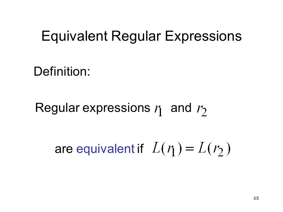 48 Equivalent Regular Expressions Regular expressions and are equivalent if Definition: