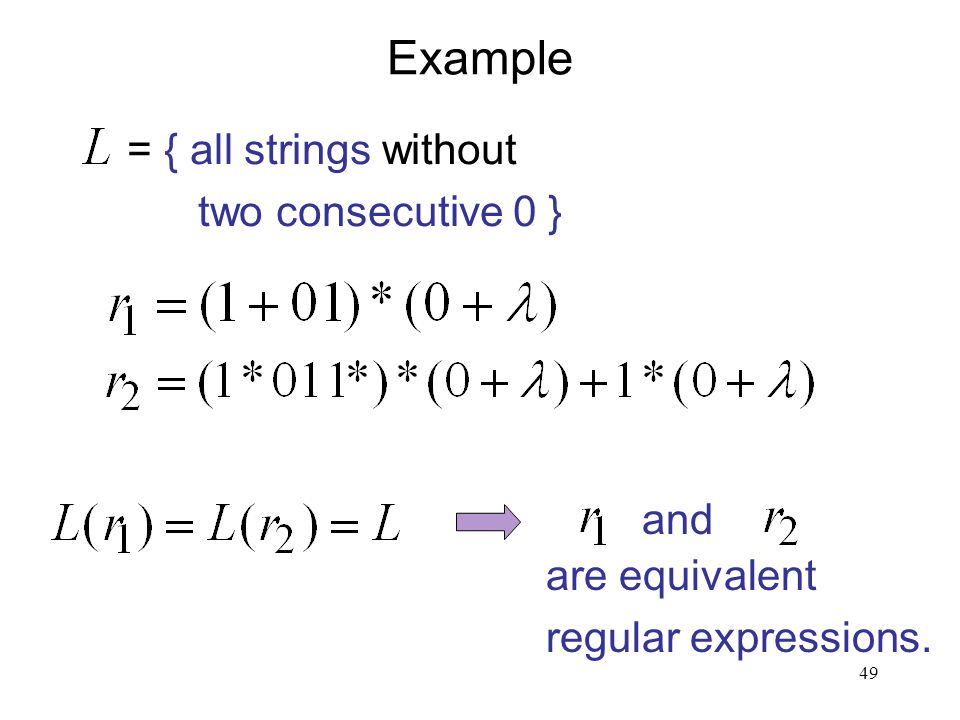 49 Example = { all strings without two consecutive 0 } and are equivalent regular expressions.