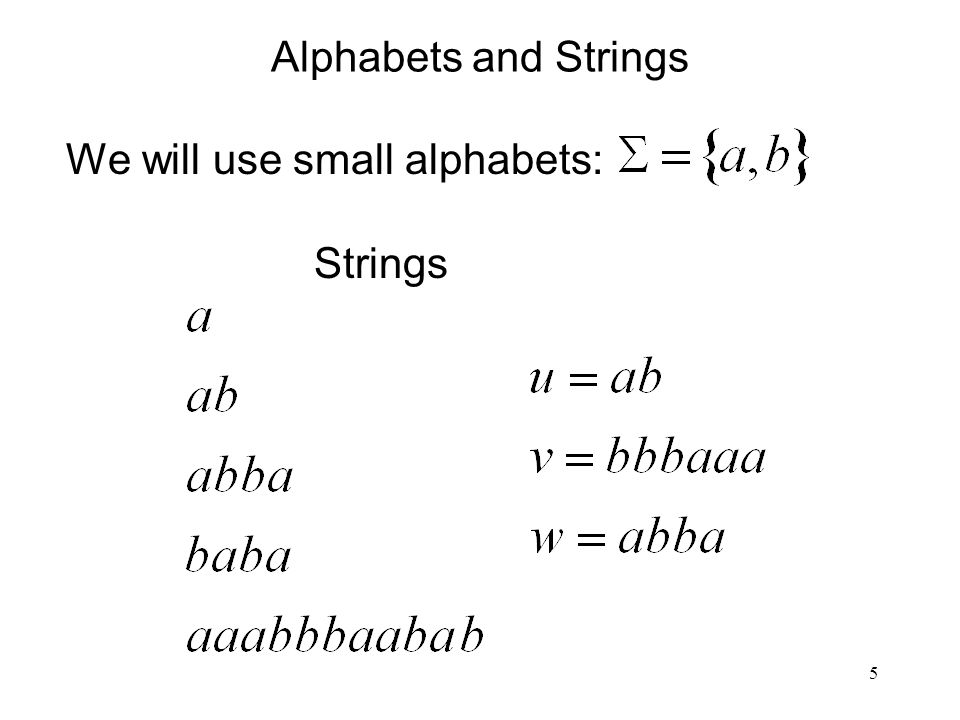 5 Alphabets and Strings We will use small alphabets: Strings