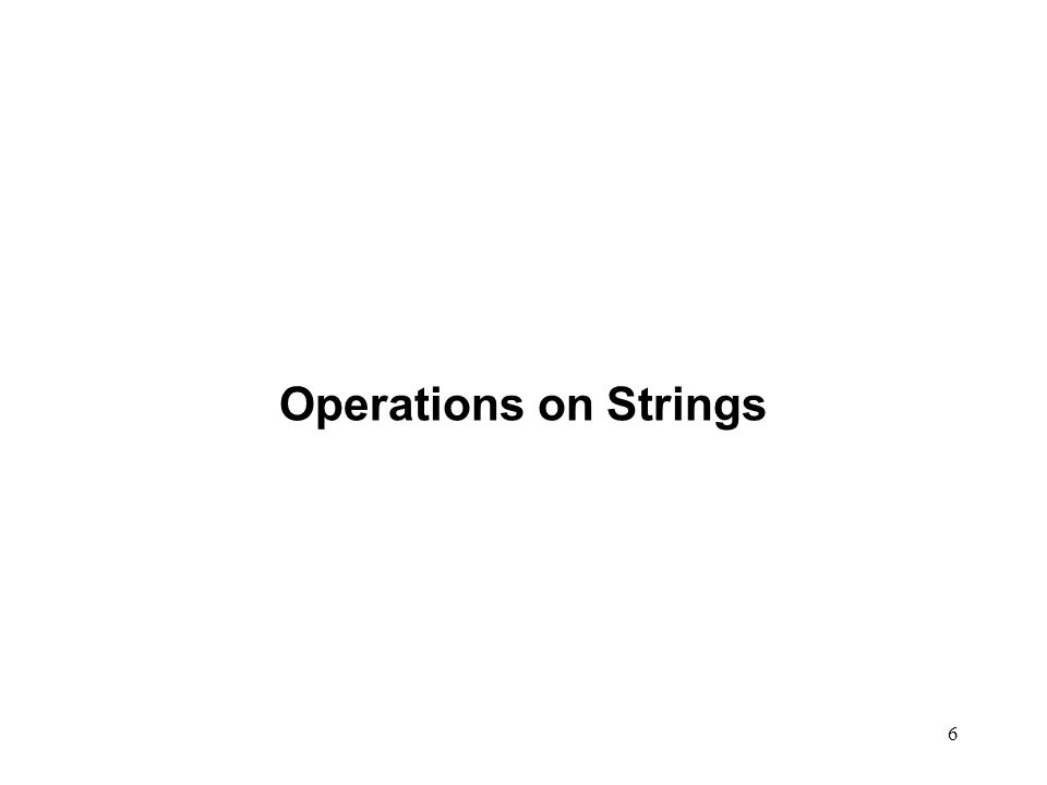 6 Operations on Strings