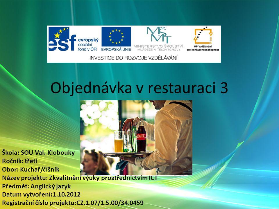 Objednávka v restauraci 3 Slovní zásoba Škola: SOU Val.
