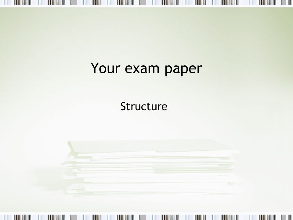 Your exam paper Structure