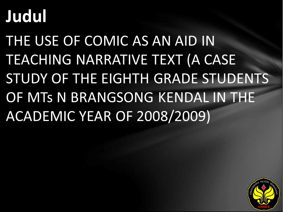 Judul THE USE OF COMIC AS AN AID IN TEACHING NARRATIVE TEXT (A CASE STUDY OF THE EIGHTH GRADE STUDENTS OF MTs N BRANGSONG KENDAL IN THE ACADEMIC YEAR OF 2008/2009)