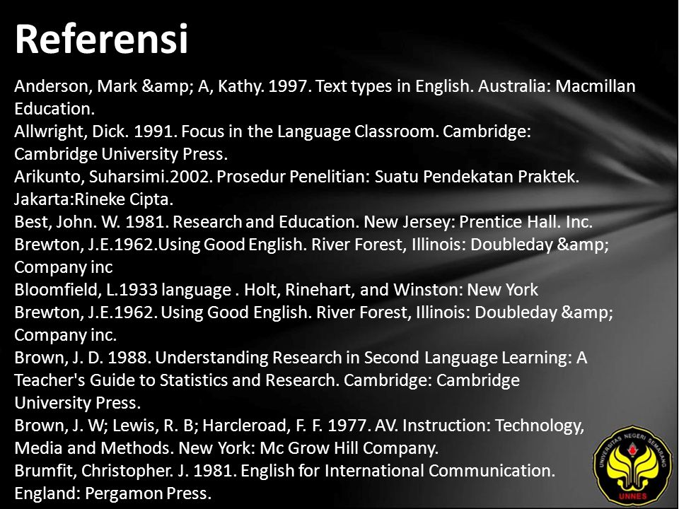 Referensi Anderson, Mark & A, Kathy. 1997. Text types in English.