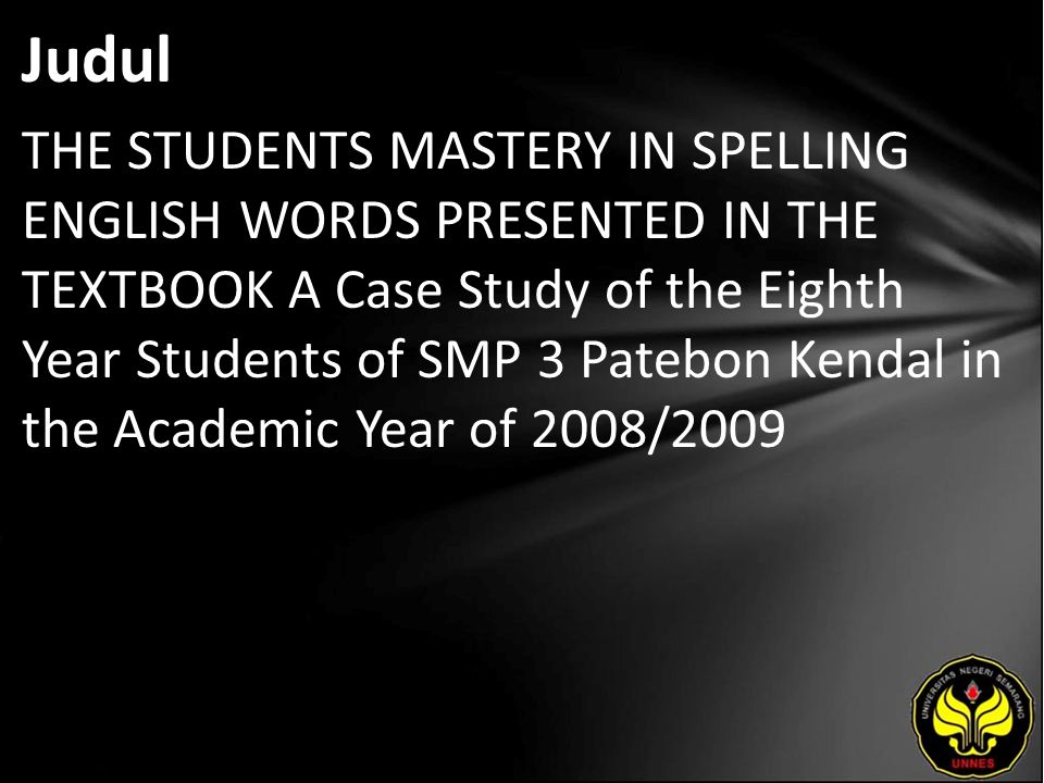 Judul THE STUDENTS MASTERY IN SPELLING ENGLISH WORDS PRESENTED IN THE TEXTBOOK A Case Study of the Eighth Year Students of SMP 3 Patebon Kendal in the Academic Year of 2008/2009