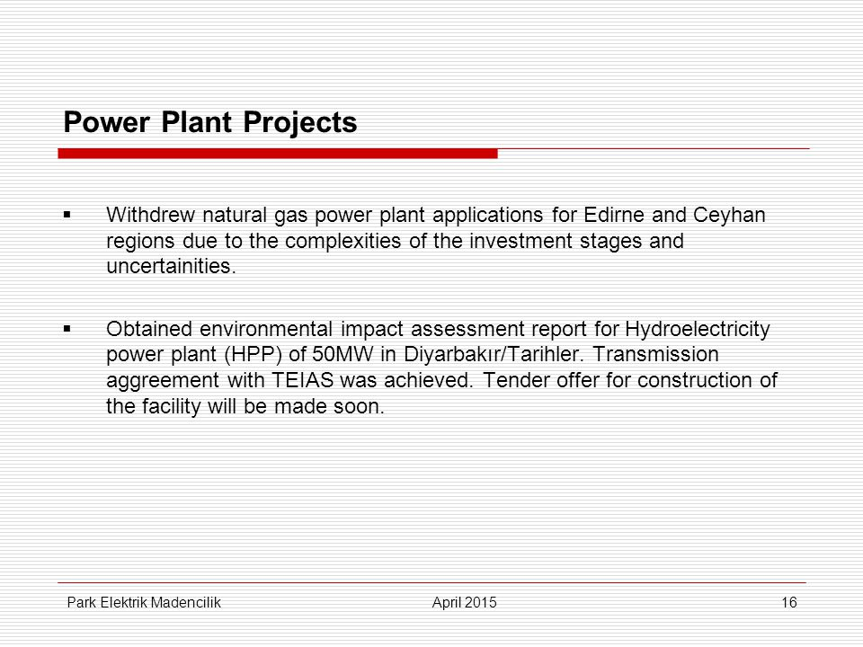 Power Plant Projects  Withdrew natural gas power plant applications for Edirne and Ceyhan regions due to the complexities of the investment stages and uncertainities.
