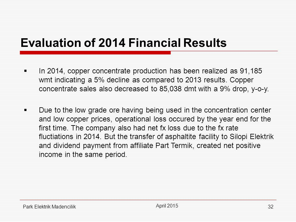 32 Evaluation of 2014 Financial Results  In 2014, copper concentrate production has been realized as 91,185 wmt indicating a 5% decline as compared to 2013 results.