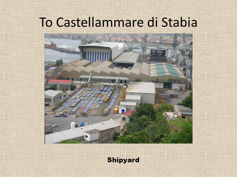 To Castellammare di Stabia Shipyard