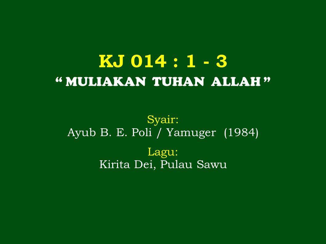 KJ 014 : 1 - 3 MULIAKAN TUHAN ALLAH Syair: Ayub B.