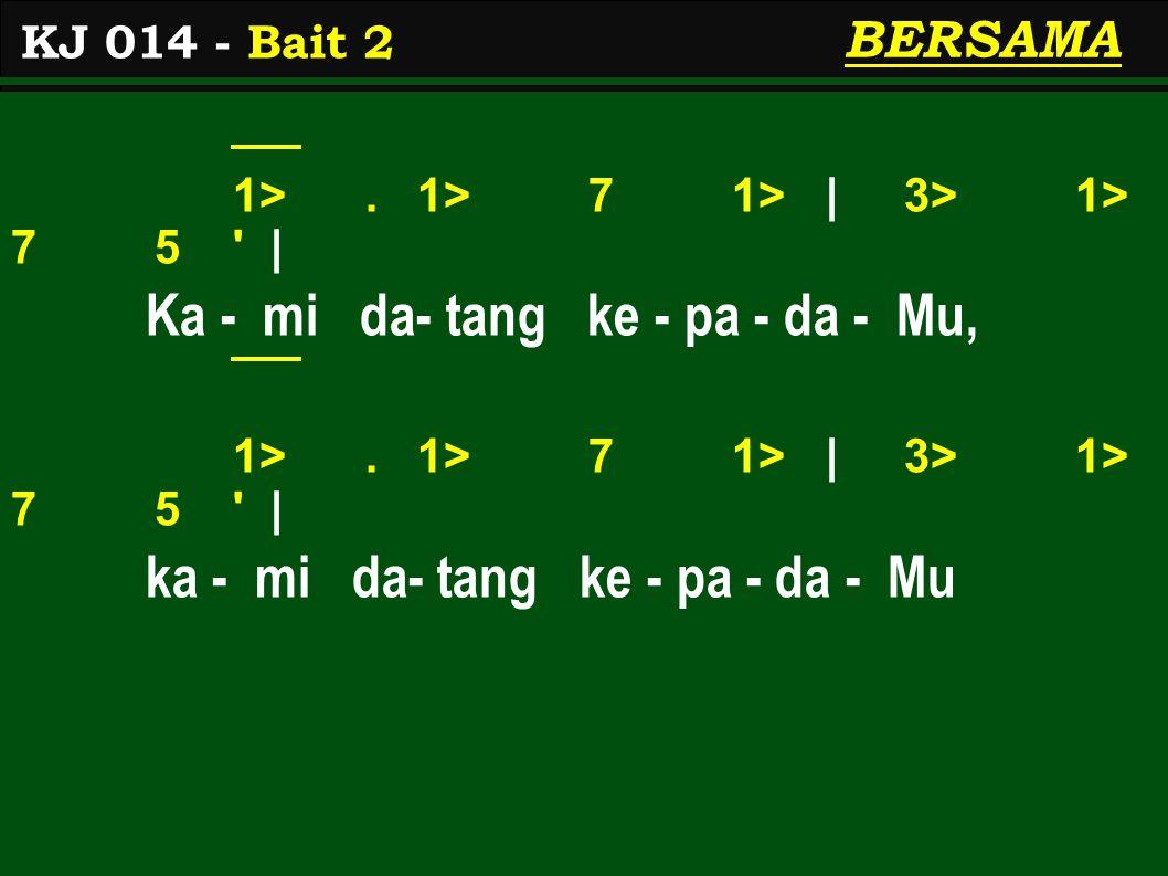 1>. 1> 7 1> | 3> 1> 7 5 | Ka - mi da- tang ke - pa - da - Mu, 1>.