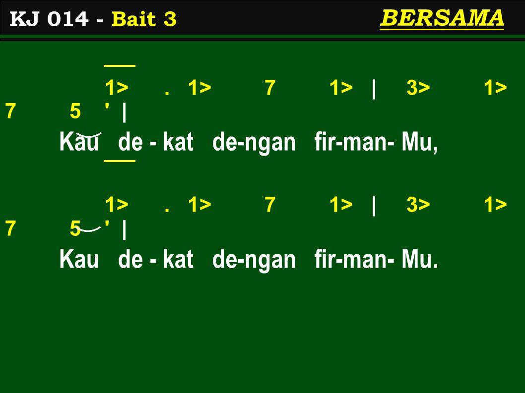 1>. 1> 7 1> | 3> 1> 7 5 | Kau de - kat de-ngan fir-man- Mu, 1>.