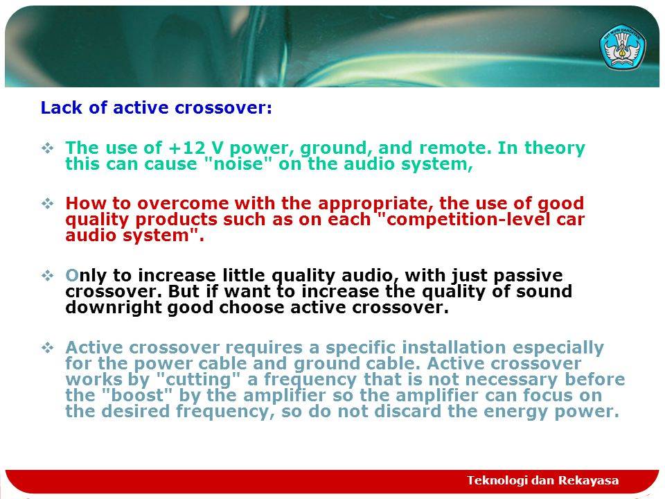 Teknologi dan Rekayasa Lack of active crossover:  The use of +12 V power, ground, and remote.