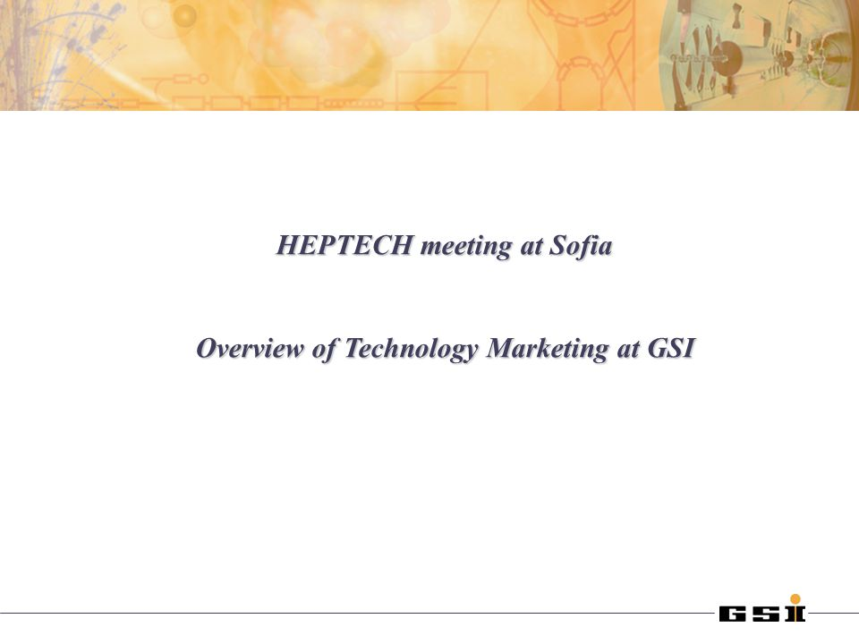 HEPTECH meeting at Sofia Overview of Technology Marketing at GSI