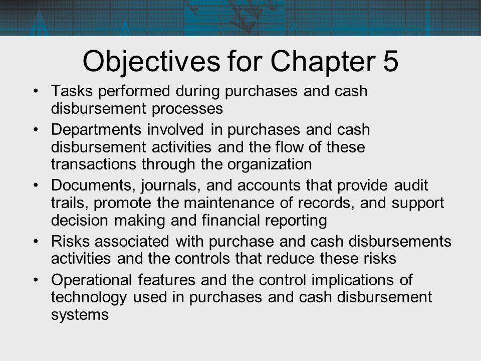Objectives for Chapter 5 Tasks performed during purchases and cash disbursement processes Departments involved in purchases and cash disbursement acti