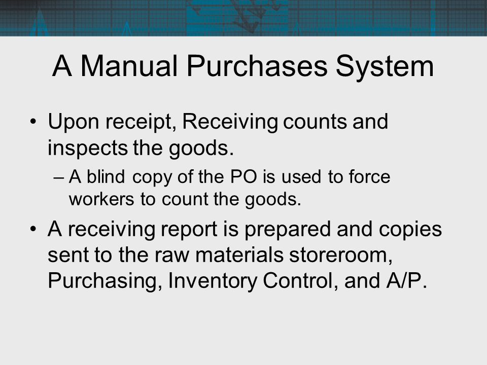 Upon receipt, Receiving counts and inspects the goods. –A blind copy of the PO is used to force workers to count the goods. A receiving report is prep