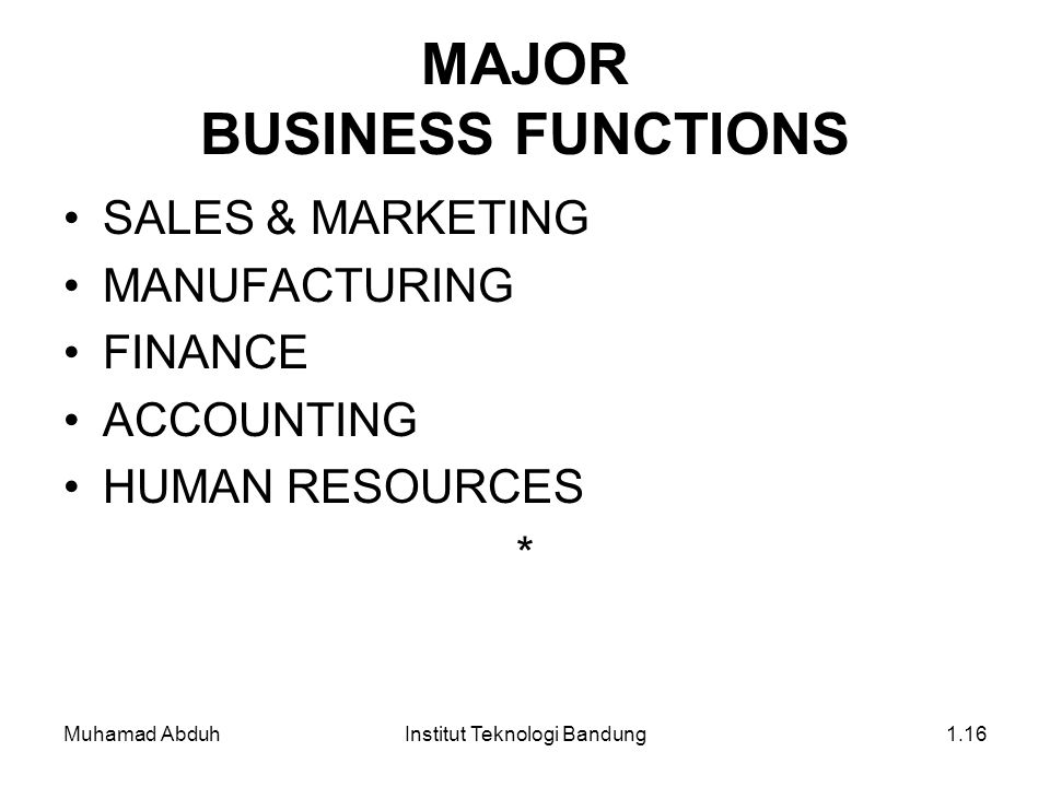 Muhamad AbduhInstitut Teknologi Bandung1.16 MAJOR BUSINESS FUNCTIONS SALES & MARKETING MANUFACTURING FINANCE ACCOUNTING HUMAN RESOURCES *
