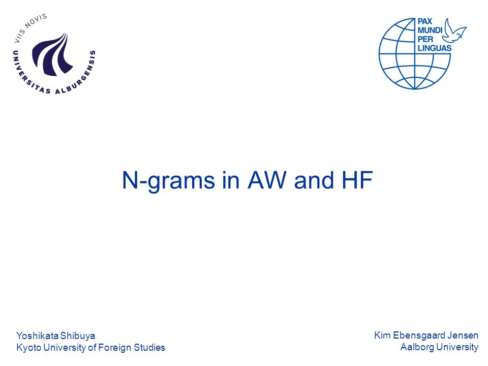 Kim Ebensgaard Jensen Aalborg University N-grams in AW and HF Yoshikata Shibuya Kyoto University of Foreign Studies