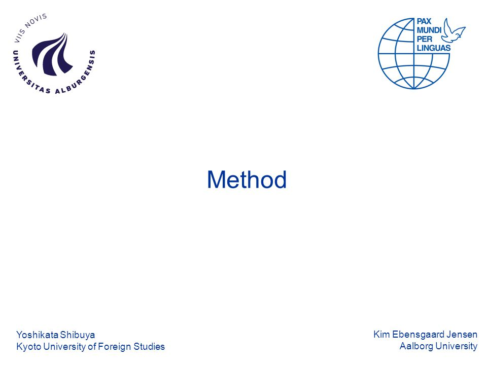 Kim Ebensgaard Jensen Aalborg University Method Yoshikata Shibuya Kyoto University of Foreign Studies
