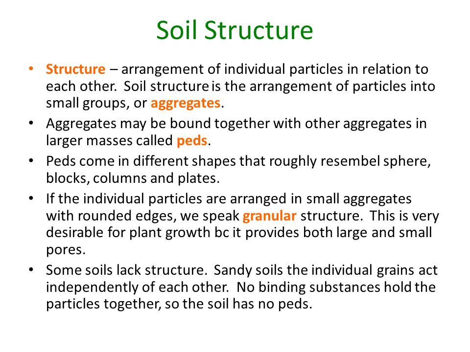 Soil Structure Structure – arrangement of individual particles in relation to each other. Soil structure is the arrangement of particles into small gr