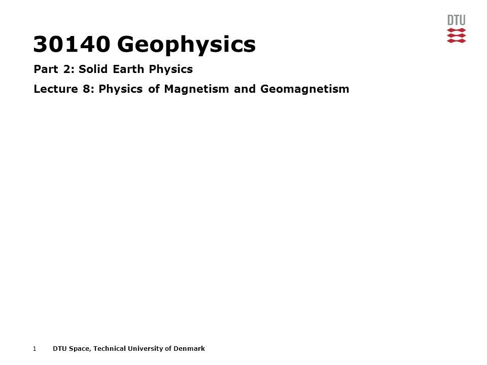 22DTU Space, Technical University of Denmark 4.2 Geomagnetism Spherical Harmonic Description of Potential n=m m=0 General case: n ≠ m (Credit: Lowrie, 2007)
