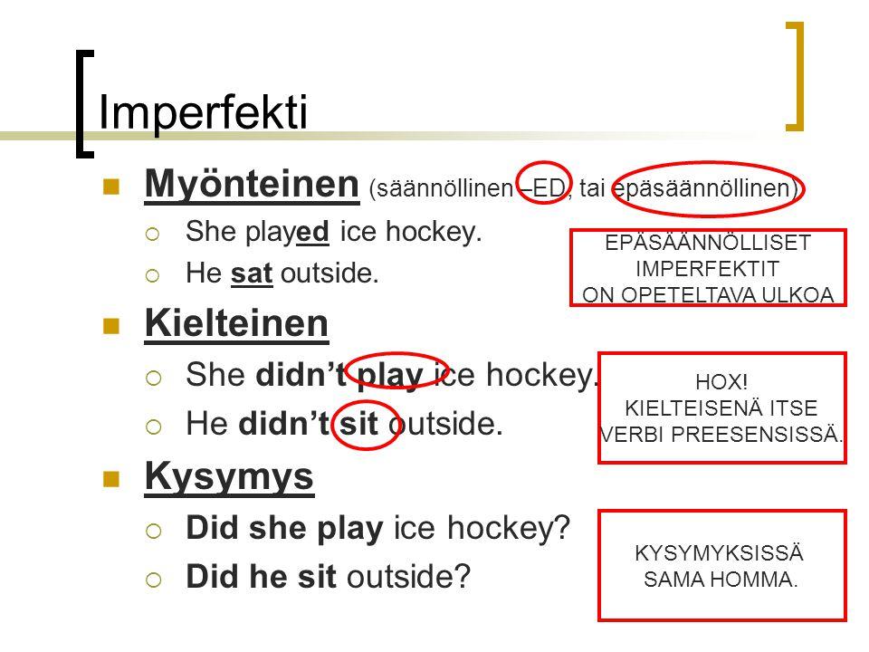 Imperfekti Myönteinen (säännöllinen –ED, tai epäsäännöllinen)  She played ice hockey.