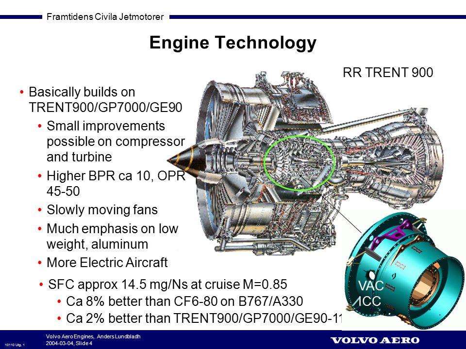 Framtidens Civila Jetmotorer 10110 Utg. 1 Volvo Aero Engines, Anders Lundbladh 2004-03-04, Slide 4 Engine Technology Basically builds on TRENT900/GP70