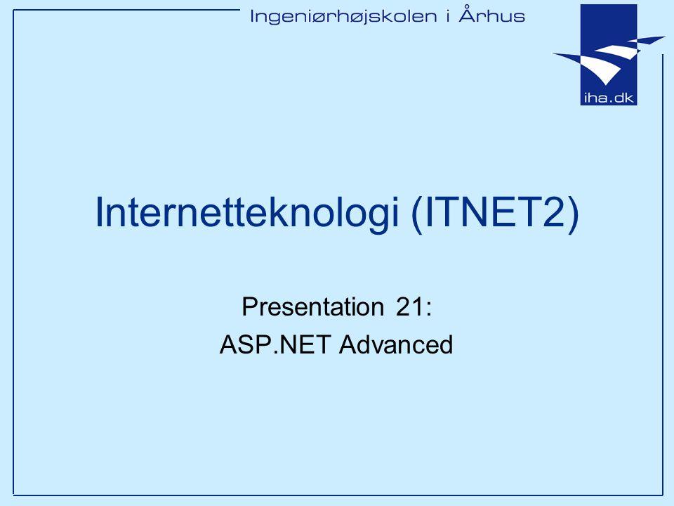 Internetteknologi (ITNET2) Presentation 21: ASP.NET Advanced