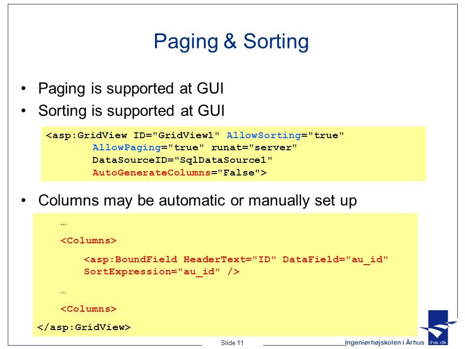 Ingeniørhøjskolen i Århus Slide 11 Paging & Sorting Paging is supported at GUI Sorting is supported at GUI Columns may be automatic or manually set up … …