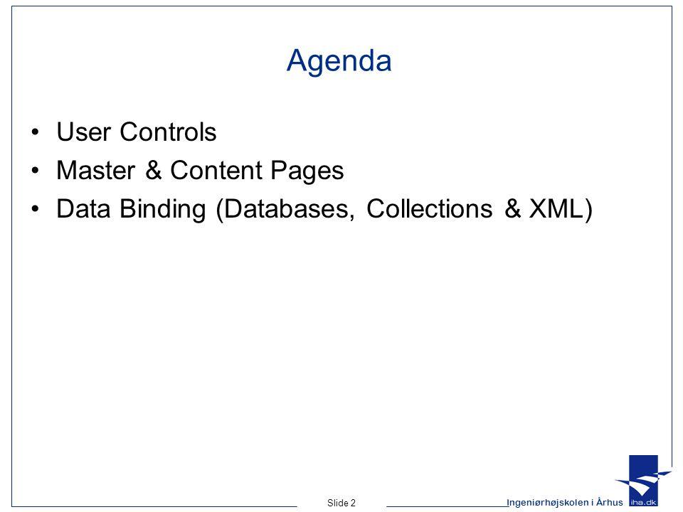 Ingeniørhøjskolen i Århus Slide 2 Agenda User Controls Master & Content Pages Data Binding (Databases, Collections & XML)