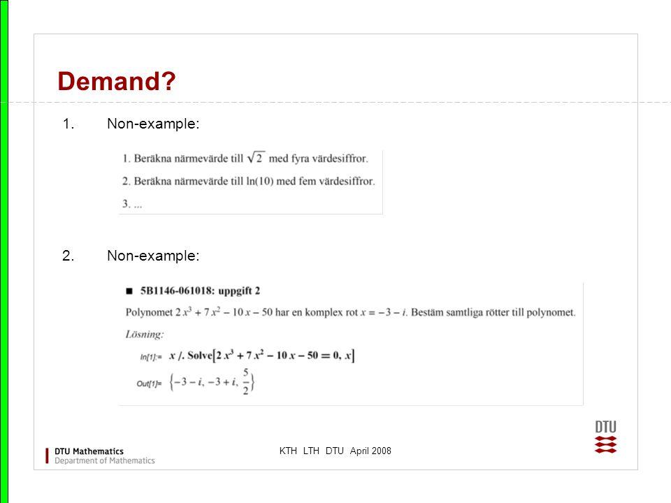 KTH LTH DTU April 2008 Demand? 1.Non-example: 2.Non-example: