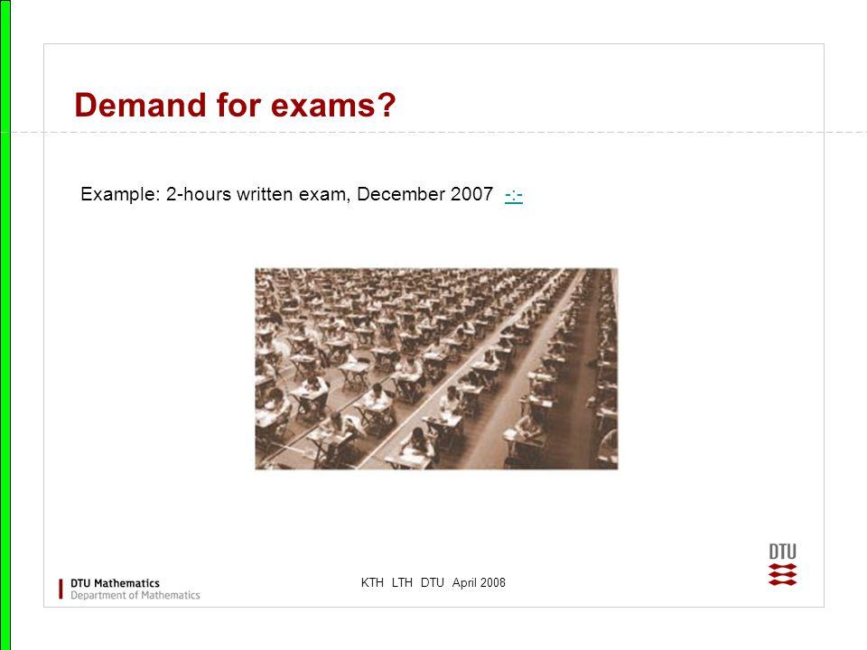 KTH LTH DTU April 2008 Demand for exams? Example: 2-hours written exam, December 2007 -:--:-