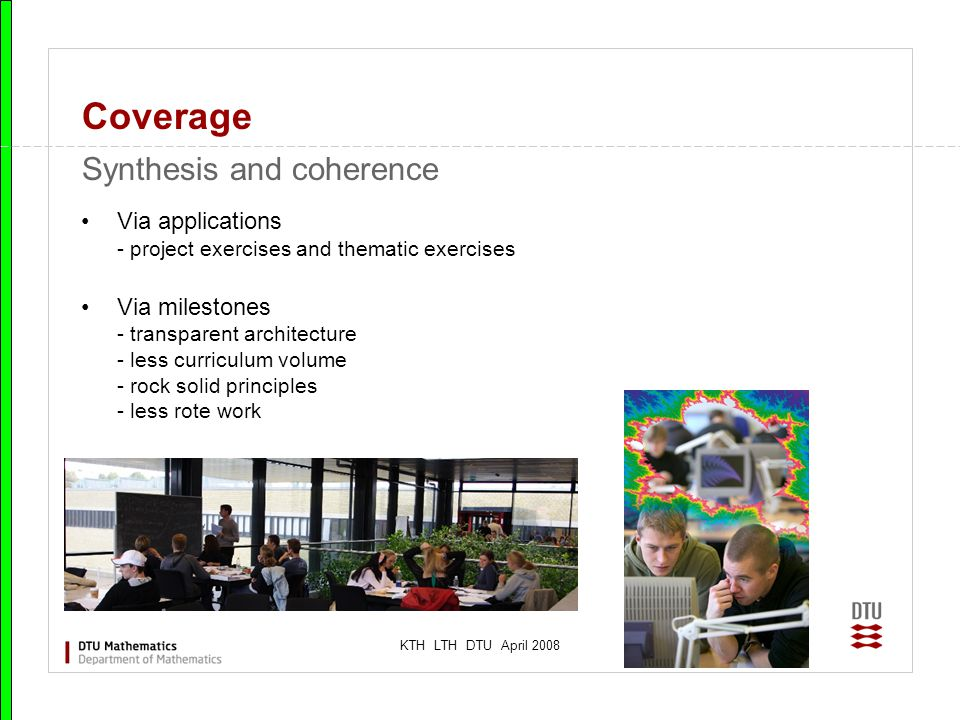 KTH LTH DTU April 2008 Coverage Via applications - project exercises and thematic exercises Via milestones - transparent architecture - less curriculu