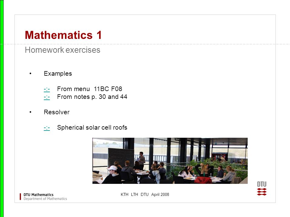 KTH LTH DTU April 2008 Mathematics 1 Homework exercises Examples -:- From menu 11BC F08 -:- From notes p. 30 and 44 -:- Resolver -:- Spherical solar c