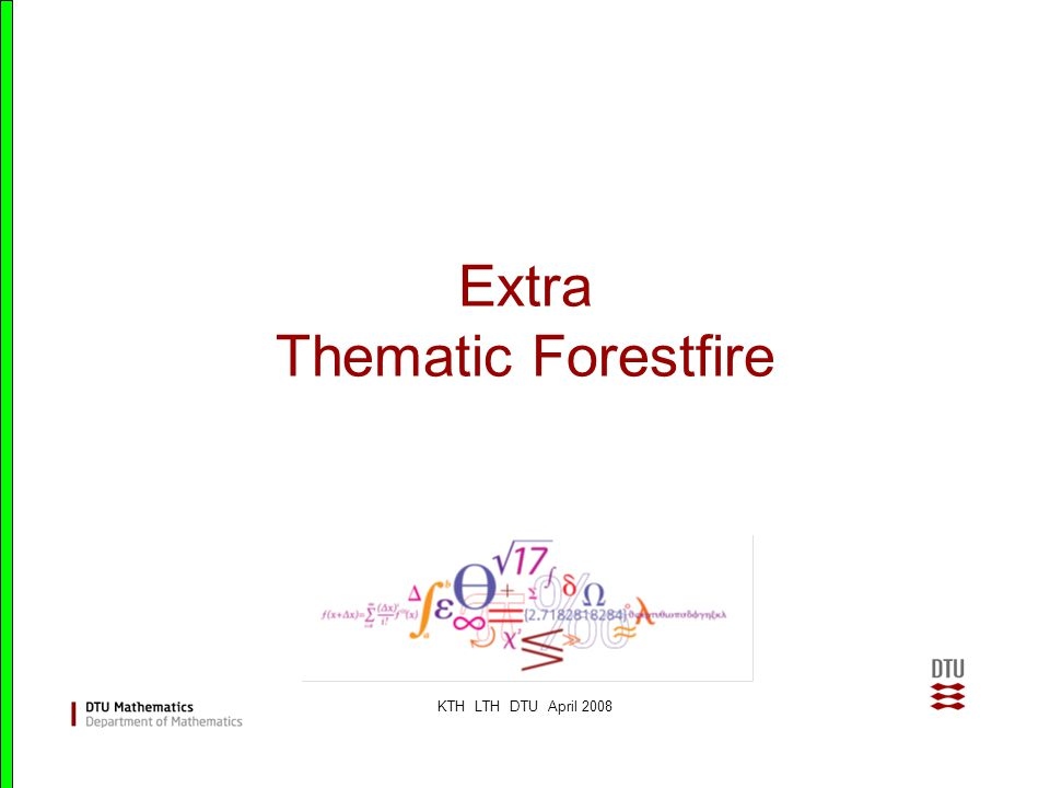 KTH LTH DTU April 2008 Extra Thematic Forestfire