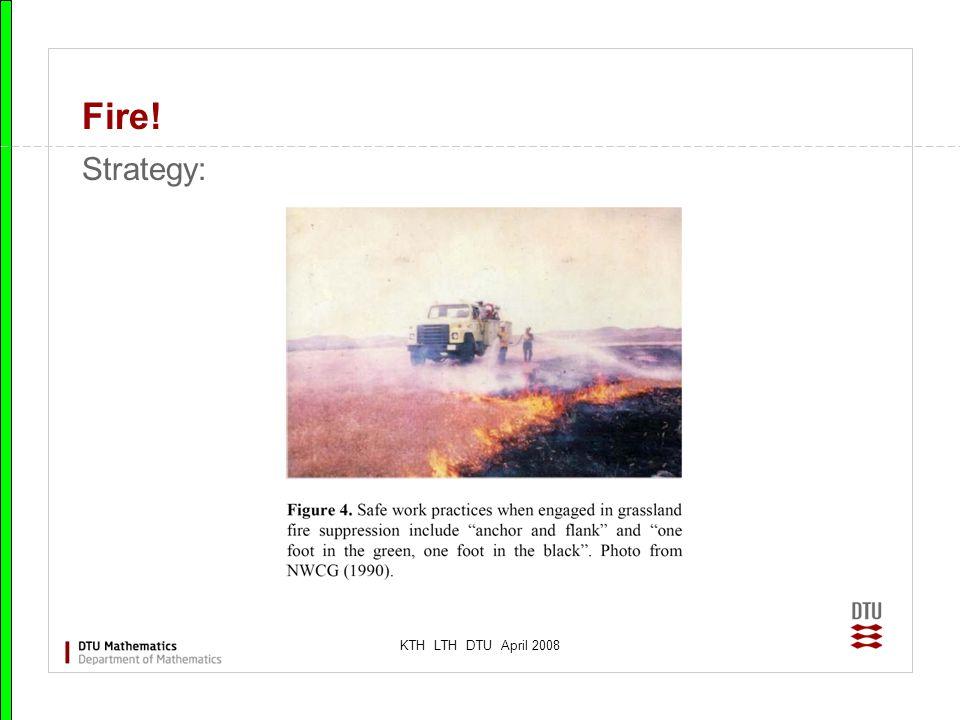 KTH LTH DTU April 2008 Fire! Strategy: